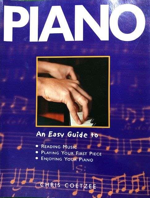 Piano - An Easy Guide to Reading Music, Playing Your First Piece, Enjoying Your Piano