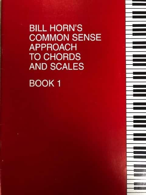Bill Horn's Common Sense Approach to Chords and Scales - Book 1
