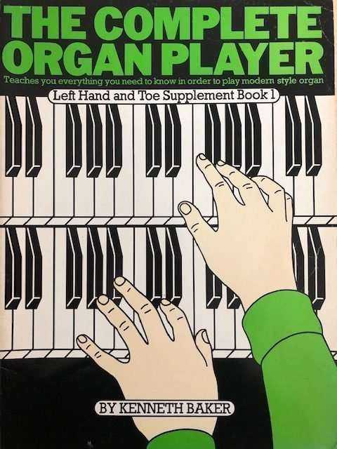 The Complete Organ Player Left Hand and Toe Supplement Book 1