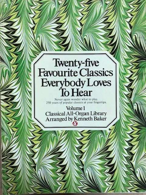 Twenty-Five Favourite Classics Everybody Loves To Hear Volume 1 - All Organ