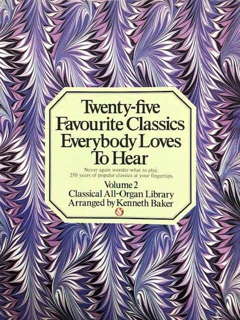 Twenty-Five Favourite Classics Everybody Loves To Hear Volume 2 - All Organ
